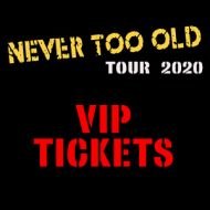 VIP Tickets - Never Too Old  Tour 2020