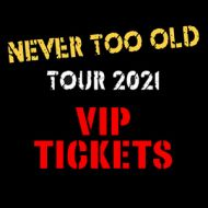 VIP Tickets - Never Too Old  Tour 2021
