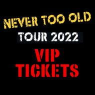 VIP Tickets - Never Too Old  Tour 2022